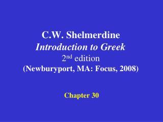 C.W. Shelmerdine Introduction to Greek  2nd edition Newburyport, MA: Focus, 2008