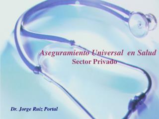 Aseguramiento Universal  en Salud                      Sector Privado