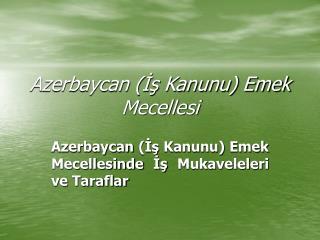 Azerbaycan Is Kanunu Emek Mecellesi