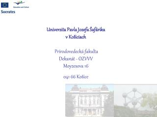 Univerzita Pavla Jozefa  af rika  v Ko iciach   Pr rodovedeck  fakulta Dekan t - OZVVV Moyzesova 16 041 66 Ko ice