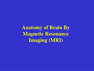 Anatomy of Brain By Magnetic Resonance Imaging MRI