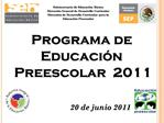 Programa de Educaci n Preescolar  2011