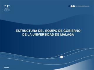 ESTRUCTURA DEL EQUIPO DE GOBIERNO DE LA UNIVERSIDAD DE M LAGA