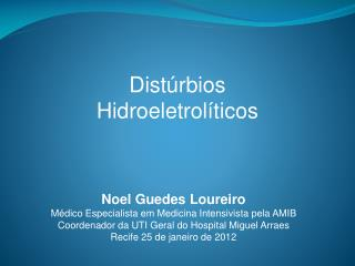 Noel Guedes Loureiro M dico Especialista em Medicina Intensivista pela AMIB Coordenador da UTI Geral do Hospital Miguel