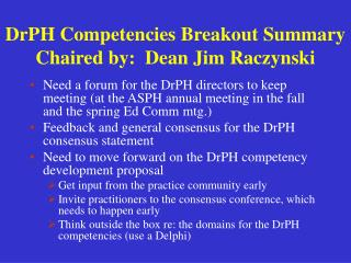 DrPH Competencies Breakout Summary Chaired by:  Dean Jim Raczynski