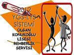 2012  YGS-LYS SISTEMI  LGAN KONUKOGLU LISESI REHBERLIK SERVISI