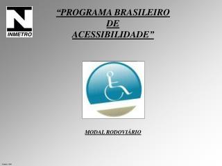 PROGRAMA BRASILEIRO  DE  ACESSIBILIDADE