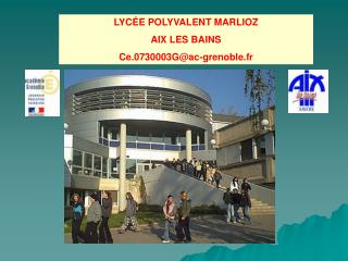 LYC E POLYVALENT MARLIOZ AIX LES BAINS  Ce.0730003Gac-grenoble.fr