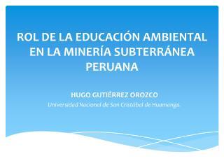 ROL DE LA EDUCACI N AMBIENTAL EN LA MINER A SUBTERR NEA PERUANA