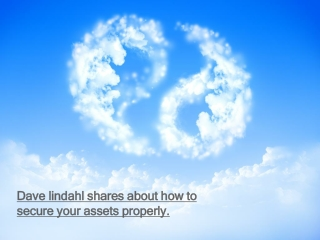 Dave lindahl shares about how to secure your assets properly