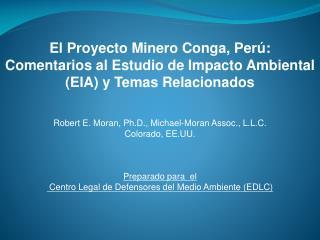 El Proyecto Minero Conga, Per :  Comentarios al Estudio de Impacto Ambiental EIA y Temas Relacionados    Robert E. Moran