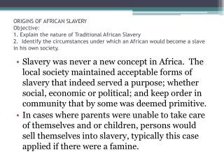 ORIGINS OF AFRICAN SLAVERY Objective:  1. Explain the nature of Traditional African Slavery 2.  Identify the circumstanc