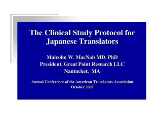 The Clinical Study Protocol for Japanese Translators    Malcolm W. MacNab MD, PhD President, Great Point Research LLC Na