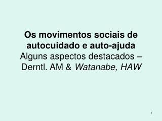 Os movimentos sociais de autocuidado e auto-ajuda Alguns aspectos destacados   Derntl. AM  Watanabe, HAW