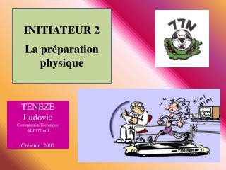 INITIATEUR 2  La pr paration physique