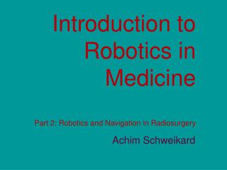 Introduction to Robotics in Medicine  Part 2: Robotics and Navigation in Radiosurgery
