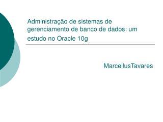 Administra  o de sistemas de gerenciamento de banco de dados: um estudo no Oracle 10g