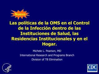Las pol ticas de la OMS en el Control de la Infecci n dentro de las Instituciones de Salud, las Residencias Instituciona