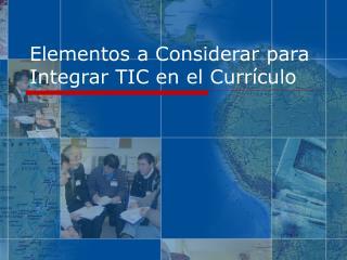 Elementos a Considerar para Integrar TIC en el Curr culo