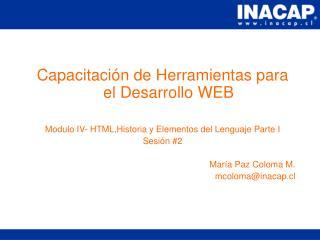 Capacitaci n de Herramientas para el Desarrollo WEB  Modulo IV- HTML,Historia y Elementos del Lenguaje Parte I Sesi n 2