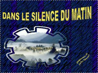 DANS LE SILENCE DU MATIN
