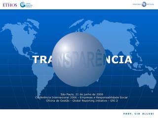 S o Paulo, 21 de junho de 2006 Confer ncia Internacional 2006 - Empresas e Responsabilidade Social  Oficina de Gest o -