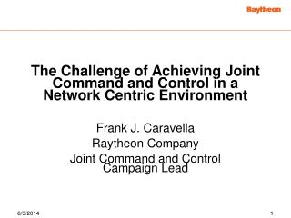 The Challenge of Achieving Joint Command and Control in a Network Centric Environment