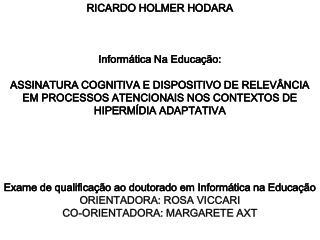 RICARDO HOLMER HODARA       Inform tica Na Educa  o:   ASSINATURA COGNITIVA E DISPOSITIVO DE RELEV NCIA EM PROCESSOS ATE