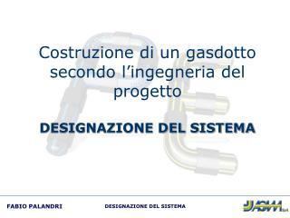 Costruzione di un gasdotto secondo l ingegneria del progetto  DESIGNAZIONE DEL SISTEMA