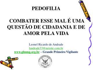 PEDOFILIA   COMBATER ESSE MAL   UMA QUEST O DE CIDADANIA E DE AMOR PELA VIDA   Leonel Ricardo de Andrade landrade33netsi