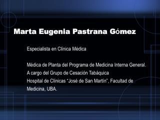 Marta Eugenia Pastrana G mez  Especialista en Cl nica M dica  M dica de Planta del Programa de Medicina Interna General.