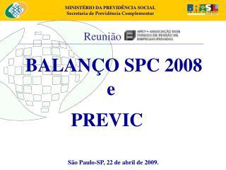 BALAN O SPC 2008  e  PREVIC      S o Paulo-SP, 22 de abril de 2009.