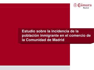 Estudio sobre la incidencia de la poblaci n inmigrante en el comercio de la Comunidad de Madrid