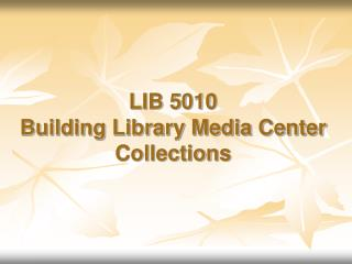 LIB 5010 Building Library Media Center Collections