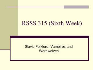 RSSS 315 Sixth Week Slavic Folklore: Vampires and Werewolves