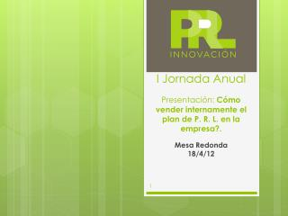 I Jornada Anual  Presentaci n: C mo vender internamente el plan de P. R. L. en la empresa.