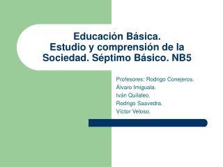 Educaci n B sica. Estudio y comprensi n de la Sociedad. S ptimo B sico. NB5