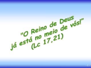 O Reino de Deus j  est  no meio de v s  Lc 17,21