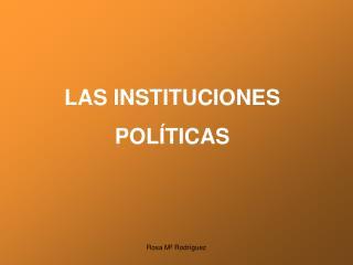 LAS INSTITUCIONES POL TICAS