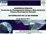 AUDI NCIA P BLICA  Comiss o de Planejamento Urbano e Meio Ambiente  C mara Municipal de Salvador   ANTEPROJETO DE LEI DA