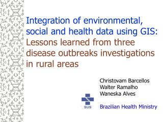 Integration of environmental, social and health data using GIS: Lessons learned from three disease outbreaks investigati