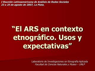 El ARS en contexto etnogr fico. Usos y expectativas