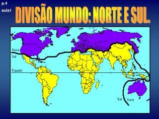 DIVIS O MUNDO: NORTE E SUL.