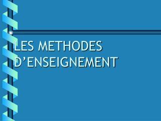 LES METHODES D ENSEIGNEMENT