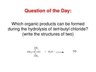 Question of the Day:  Which organic products can be formed during the hydrolysis of tert-butyl chloride  write the struc