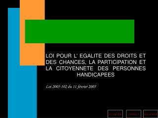 LOI POUR L  EGALITE DES DROITS ET DES CHANCES, LA PARTICIPATION ET LA CITOYENNETE DES PERSONNES HANDICAPEES   Loi 2005-1