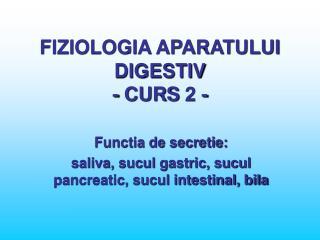 FIZIOLOGIA APARATULUI DIGESTIV  - CURS 2 -