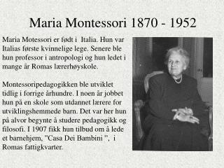 Maria Montessori 1870 - 1952