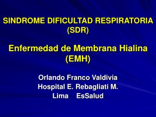 SINDROME DIFICULTAD RESPIRATORIA SDR  Enfermedad de Membrana Hialina EMH