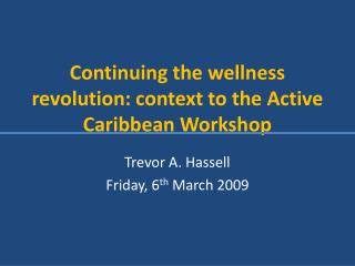 Continuing the wellness revolution: context to the Active Caribbean Workshop